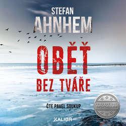Audiokniha Oběť bez tváře - Stefan Ahnhem - Pavel Soukup