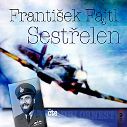 Audiokniha Sestřelen - František Fajtl - Jiří Ornest