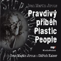Pravdivý příběh Plastic People - Ivan Martin Jirous (Audiokniha)