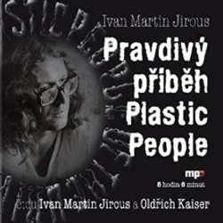Audiokniha Pravdivý příběh Plastic People - Ivan Martin Jirous - Oldřich Kaiser