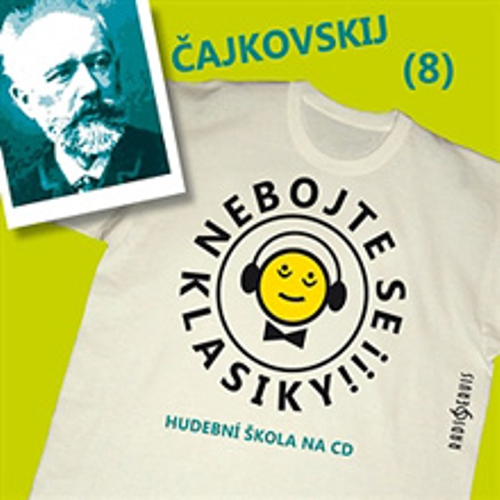 Nebojte se klasiky 8 - Petr Iljič Čajkovskij - Autor Neznámy (Audiokniha)