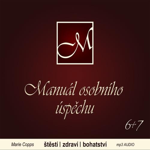 Manuál osobního úspěchu 6+7 - Marie Copps (Audiokniha)