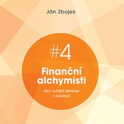 Finanční alchymisti - ako vyrobiť peniaze z ničoho - Ján Zbojek (Audiokniha)