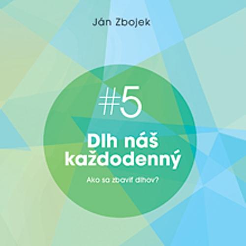 Dlh náš každodenný - Ako sa zbaviť dlhov? - Ján Zbojek (Audiokniha)