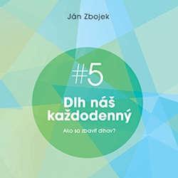 Audiokniha Dlh náš každodenný - Ako sa zbaviť dlhov? - Ján Zbojek - Ján Zbojek