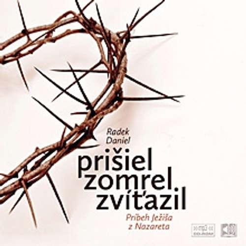 Audiokniha Prišiel, zomrel, zvíťazil - Radek Daniel - Ivan Šándor