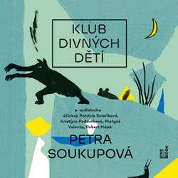 Audiokniha Klub divných dětí - Petra Soukupová - Patricie Solaříková Pagáčová