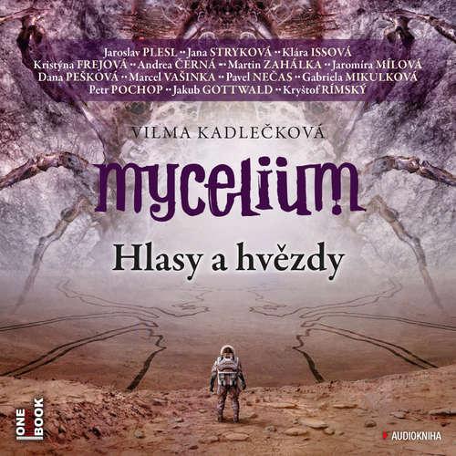Audiokniha Mycelium V: Hlasy a hvězdy - Vilma Kadlečková - Jaroslav Plesl
