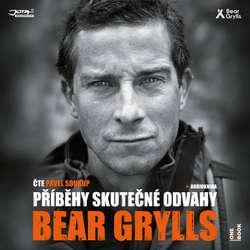 Audiokniha Příběhy skutečné odvahy - Bear Grylls - Pavel Soukup