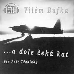 "Audiokniha … a dole čeká kat - Vilém Bufka - Petr ""Oldtrebi"" Třebický"