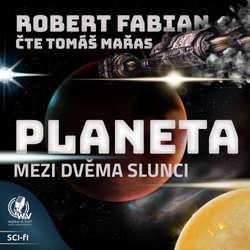 Audiokniha Planeta mezi dvěma slunci - Robert Fabian - Tomáš Mařas