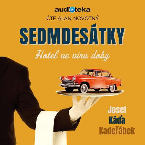 Audiokniha Sedmdesátky - Hotel ve víru doby - Josef Káďa Kadeřábek - Alan Novotný