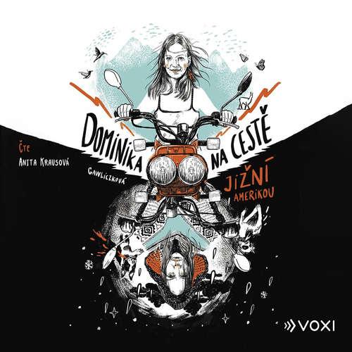 Audiokniha Dominika na cestě Jižní Amerikou - Dominika Gawliczková - Anita Krausová