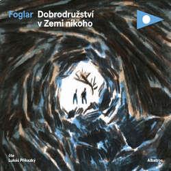 Audiokniha Dobrodružství v Zemi nikoho - Jaroslav Foglar - Lukáš Příkazký