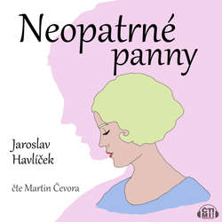 Audiokniha Neopatrné panny - Jaroslav Havlíček - Martin Čevora