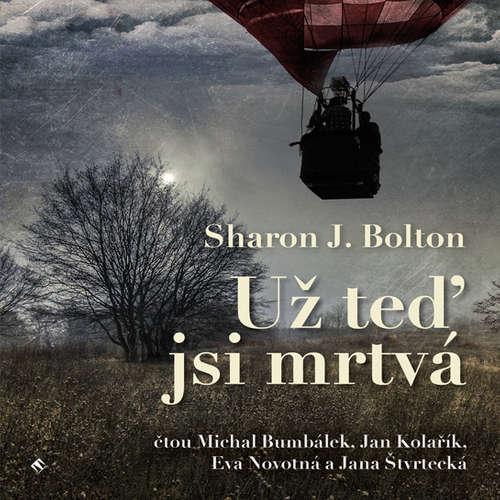Audiokniha Už teď jsi mrtvá - Sharon J. Bolton - Michal Bumbálek