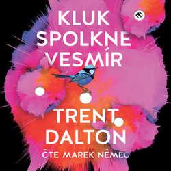 Audiokniha Kluk spolkne vesmír - Trent Dalton - Marek Němec