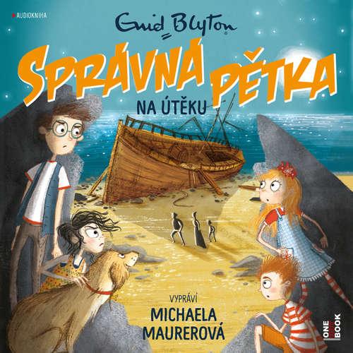 Audiokniha SPRÁVNÁ PĚTKA na útěku - Enid Blytonová - Michaela Maurerová