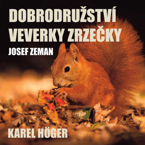 Audiokniha Dobrodružství veverky Zrzečky - Josef Zeman - Karel Höger