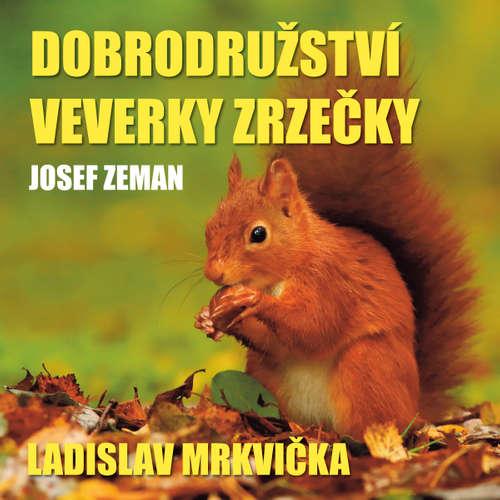 Audiokniha Dobrodružství veverky Zrzečky - Josef Zeman - Ladislav Mrkvička