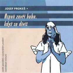 Audiokniha Aspoň zavři hubu, když se divíš - Josef Prokeš - Josef Prokeš