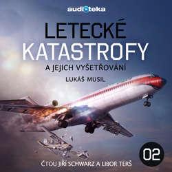 Audiokniha Letecké katastrofy a jejich vyšetřování 2 - Lukáš Musil - Jiří Schwarz