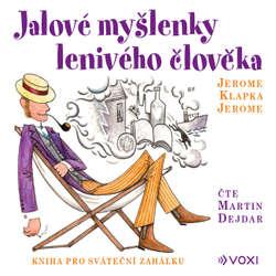Audiokniha Jalové myšlenky lenivého člověka - Jerome Klapka Jerome - Martin Dejdar