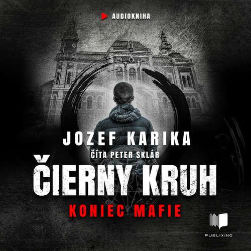 Audiokniha Čierny kruh: Koniec mafie - Jozef Karika - Peter Sklár