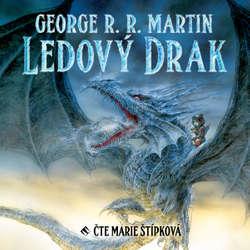 Audiokniha Ledový drak - George R. R. Martin - Marie Štípková