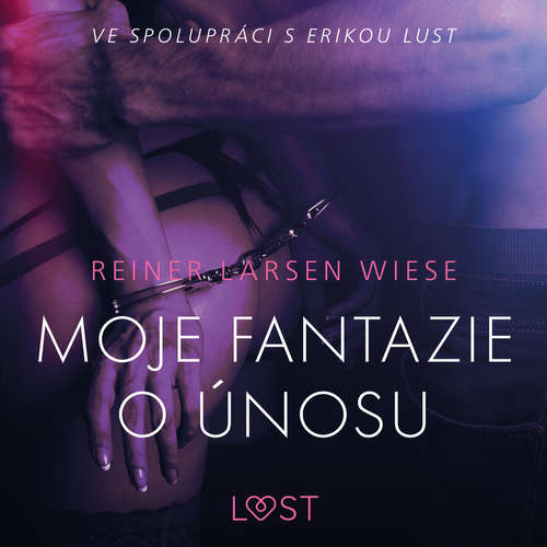 Audiokniha Moje fantazie o únosu – Erotická povídka - Reiner Larsen Wiese - Lenka Švejdová