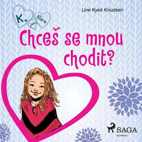 Audiokniha K. jako Klára 2 – Chceš se mnou chodit? - Line Kyed Knudsen - Klára Sochorová