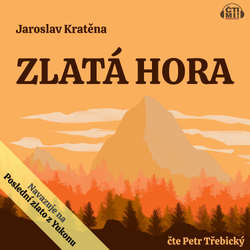 Audiokniha Zlatá hora - Jaroslav Kratěna - Petr Třebický