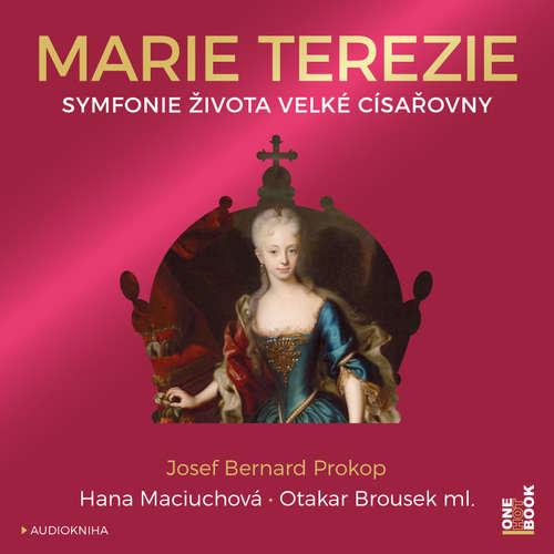 Audiokniha Marie Terezie: Symfonie života velké císařovny - Josef Bernard Prokop - Hana Maciuchová