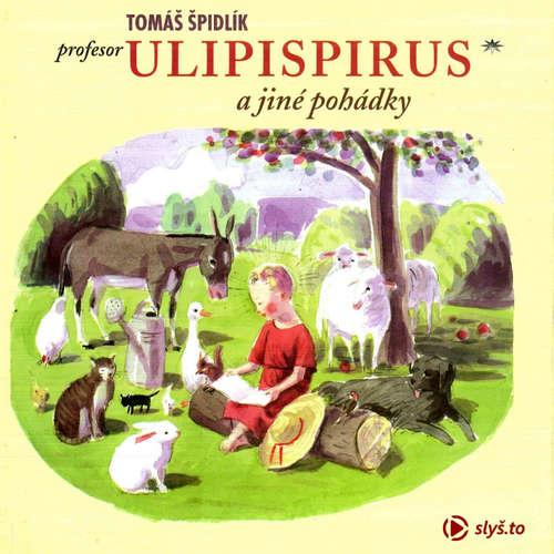 Audiokniha Profesor Ulipispirus a jiné pohádky - Tomáš Špidlík - Martin Holík