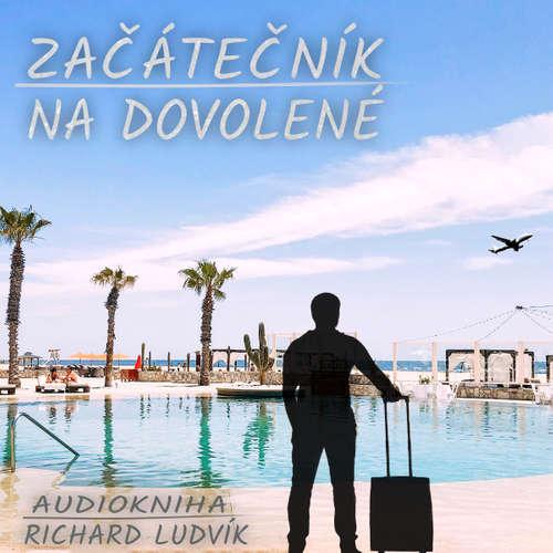 Audiokniha Začátečník na dovolené - Richard Ludvík - Richard  Ludvík