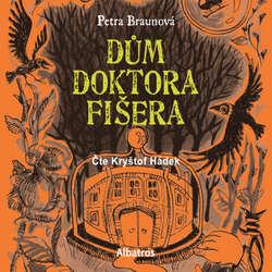 Audiokniha Dům doktora Fišera - Petra Braunová - Kryštof Hádek