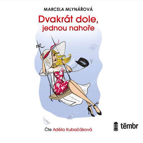 Audiokniha Dvakrát dole, jednou nahoře - Marcela Mlynářová - Adéla Kubačáková