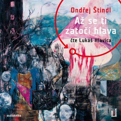 Audiokniha Až se ti zatočí hlava - Ondřej Štindl - Lukáš Hlavica