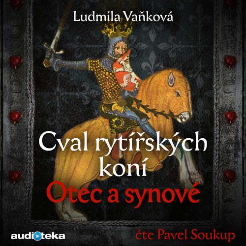 Audiokniha Cval rytířských koní: Otec a synové - Ludmila Vaňková - Pavel Soukup