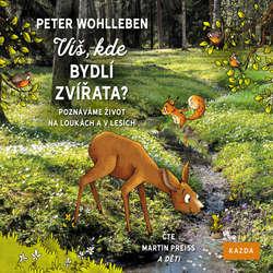 Audiokniha Víš, kde bydlí zvířata? - Peter Wohlleben - Martin Preiss