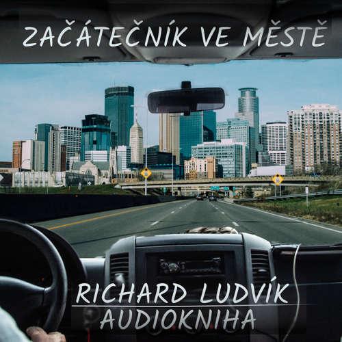 Audiokniha Začátečník ve městě - Richard Ludvík - Richard  Ludvík