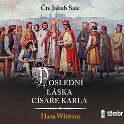 Audiokniha Poslední láska císaře Karla - Hana Whitton - Jakub Saic