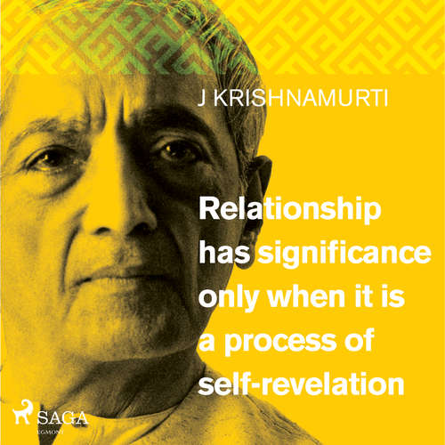 Audiobook Relationship has significance only when it is a process of self-revelation (EN) - Jiddu Krishnamurti - Jiddu Krishnamurti