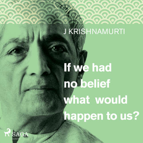Audiobook If we had no belief what would happen to us? (EN) - Jiddu Krishnamurti - Jiddu Krishnamurti