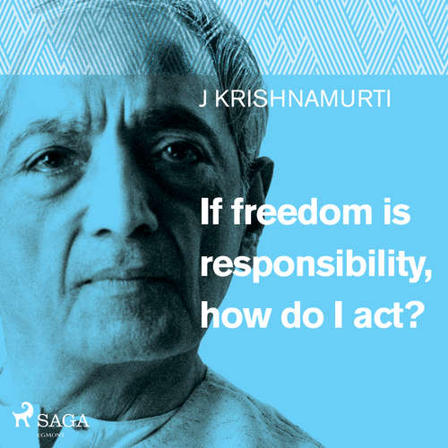 Audiobook If freedom is responsibility, how do I act? (EN) - Jiddu Krishnamurti - Jiddu Krishnamurti