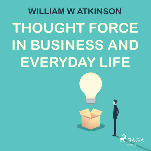 Audiobook Thought Force In Business and Everyday Life (EN) - William W Atkinson - Paul Darn