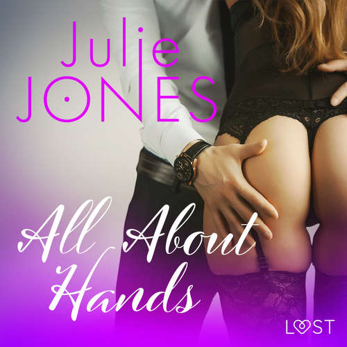 Audiobook All About Hands - erotic short story (EN) - Julie Jones - Christina May
