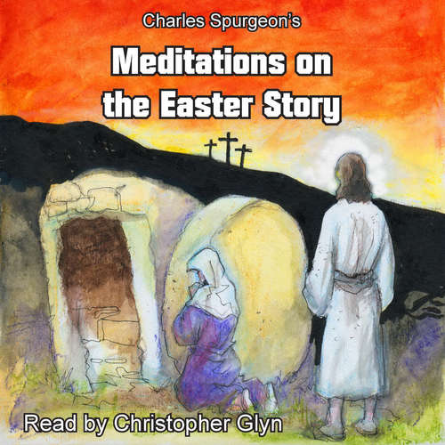 Audiobook Charles Spurgeon's Meditations On The Easter Story (EN) - Charles Spurgeon - Christopher Glyn