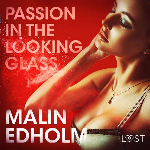Audiobook Passion in the Looking Glass - Erotic Short Story (EN) - Malin Edholm - Lily Ward
