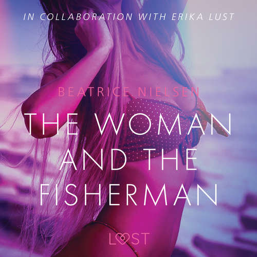 Audiobook The Woman and the Fisherman - Erotic Short Story (EN) - Beatrice Nielsen - Lily Ward